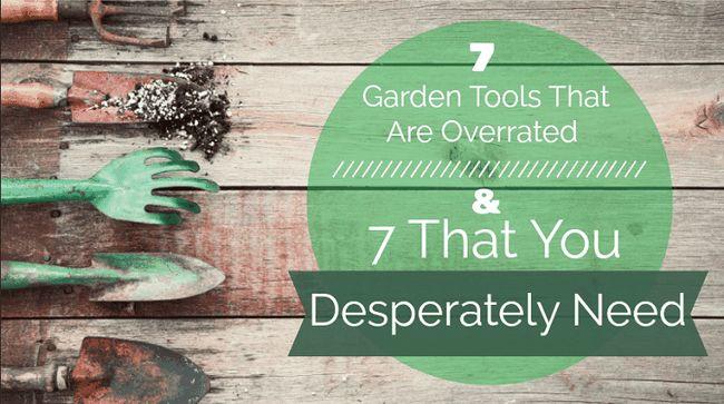 7 Hage verktøy som er overvurdert og 7 som du desperat trenger